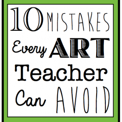 Ten Mistakes Every Art Teacher Can Avoid