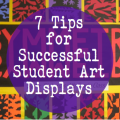 7 Tips for Successful Student Art Displays