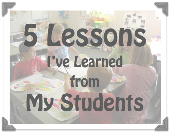 5 Lessons I've Learned from My Students