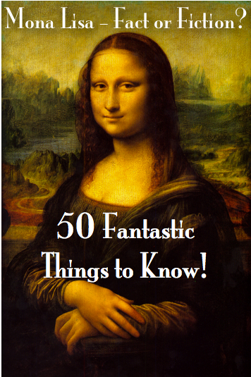 Mona Lisa - Fact or Fiction?  50 Fantastic Things to Know