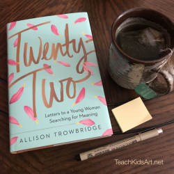 Twenty-Two... Letters to a Young Woman Searching for Meaning #22Letters @alliebridge
