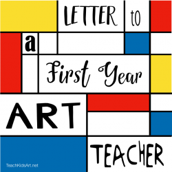 Letter to a First Year Art Teacher - Practical Advice from the Trenches
