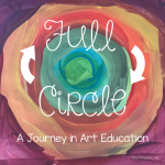 Full Circle… A Journey in Art Education